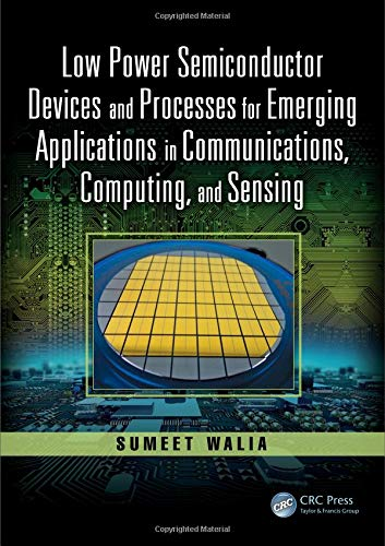 Low Power Semiconductor Devices and Processes for Emerging Applications in Communications, Computing, and Sensing (Devices, Circuits, and Systems) - Semiconductor Devices Power