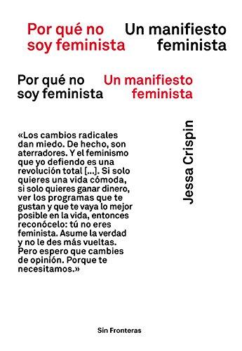 Por qué no soy feminista: Un manifiesto feminista (Sin Fronteras) de [Crispin