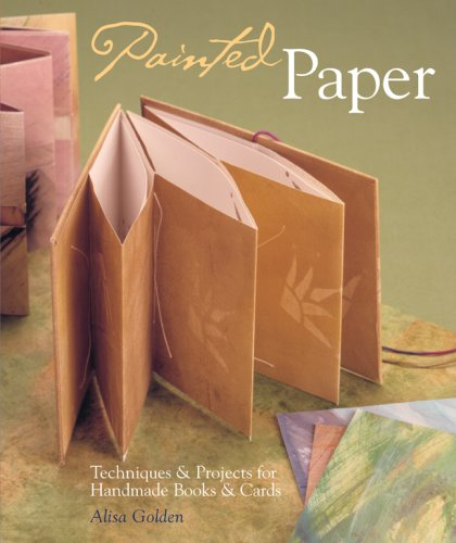 Painted Paper: Techniques & Projects for Handmade Books & Cards: Techniques and Projects for Handmade Books and Cards