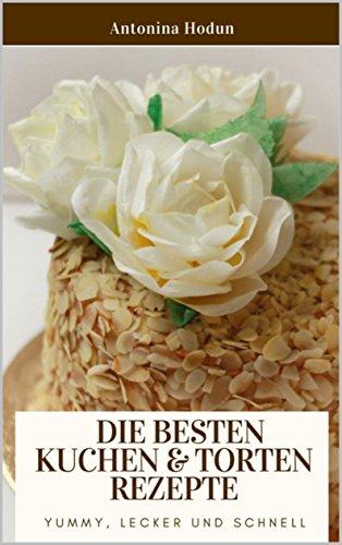 Die Besten Kuchen Torten Rezepte Yummy Lecker Und Schnell Ebook