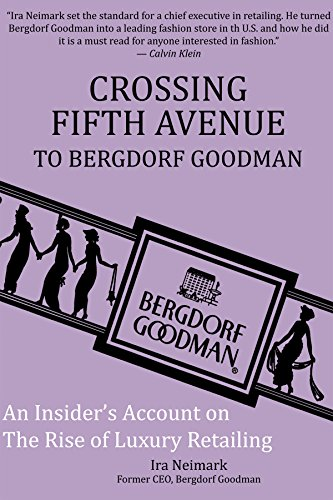 Crossing Fifth Avenue to Bergdorf Goodman: Ein Insider's Account on the Rise of Luxury Retail (2. Edition)