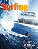 Surfing: A Beginner's Guide: Everything You Need to Hit the Waves & Learn to Surf