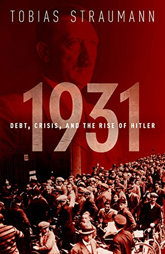 1931: Debt, Crisis, and the Rise of Hitler eBook: Tobias Straumann