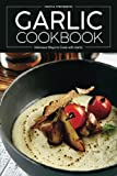 Garlic Cookbook: Delicious Ways to Cook with Garlic