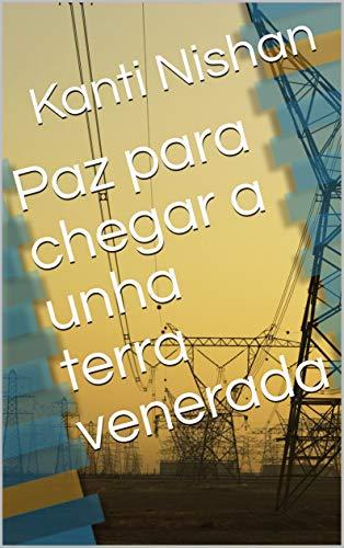 Paz para chegar a unha terra venerada (Galician Edition) por Kanti  Nishan
