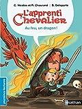 L'apprenti chevalier, au feu, un dragon ! Premières Lectures CP Niveau 3 - Dès 6 ans