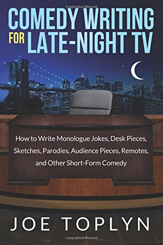 Comedy Writing for Late-Night TV: How to Write Monologue Jokes, Desk Pieces, Sketches, Parodies, Audience Pieces, Remotes, and Other Short-Form Comedy por Joe Toplyn