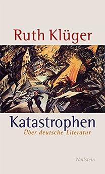 Katastrophen: Über deutsche Literatur von [Klüger, Ruth]