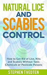 Natural Lice and Scabies Control: How to Get Rid of Lice, Nits and Scabies Without Toxic Chemicals or Pesticide Poisons (English Edition)