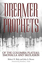 Dreamer-Prophets of the Columbia Plateau: Smohalla and Skolaskin (The Civilization of the American Indian Series) by Dr. Robert H. Ruby M.D. (2002-06-15)