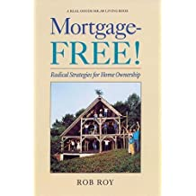 Mortgage-Free!: Radical Strategies for Home Ownership (Real Goods Solar Living Books) by Rob Roy (1998-06-01)