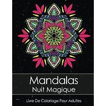 Livre De Coloriage Pour Adultes: Mandalas Nuit Magique Anti Stress + BONUS 60 Mandalas gratuites (PDF pour imprimer)