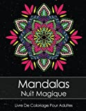 Livre De Coloriage Pour Adultes: Mandalas Nuit Magique Anti Stress + BONUS 60 Mandalas gratuites (PDF pour imprimer)...