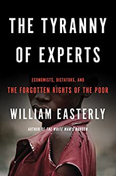 The Tyranny of Experts: Economists, Dictators, and the Forgotten Rights of the Poor par [Easterly, William]