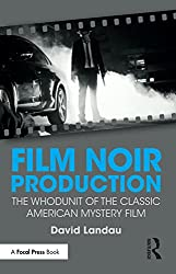 Film Noir Production: The Whodunit of the Classic American Mystery Film