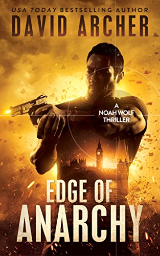 Edge of Anarchy - An Action Thriller Novel (A Noah Wolf Novel, Thriller, Action, Mystery Book 11) (English Edition)