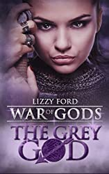 The Grey God: Book IV, War of Gods by Lizzy Ford (2012-07-12)