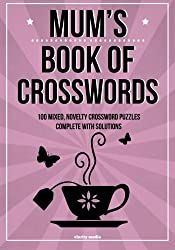 Mum's Book Of Crosswords: 100 novelty crossword puzzles