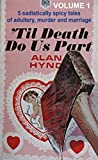 """Alan Hynd's """"'Til Death Do Us Part""""              Volume 1: 5 Spicy Classic Tales of Adultery, Murder and Marriage"""