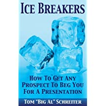 Ice Breakers! How To Get Any Prospect To Beg You For A Presentation (MLM & Network Marketing Book 1) (English Edition)