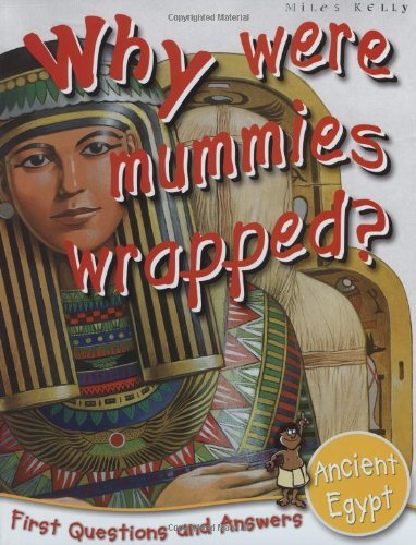 Ancient Egypt: Why Were Mummies Wrapped? (First Questions And Answers) (First Q&A) by Miles Kelly Publishing (2010-01-01)