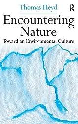 Encountering Nature: Toward an Environmental Culture by Thomas Heyd (2007-10-28)