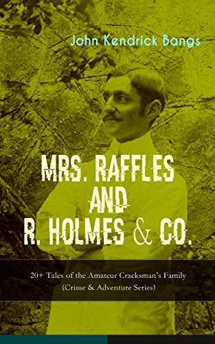 MRS. RAFFLES and R. HOLMES & CO. - 20+ Tales of the Amateur Cracksman's Family (Crime & Adventure Series): From the Renowned American Satirist and Author ... The Enchanted Type-Writer (English Edition) (Diamond Co Girls)
