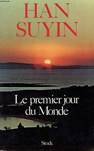 LE PREMIER JOUR DU MONDE . MAO TSE TOUNG ET LA REVOLUTION CHINOISE 1949-1975