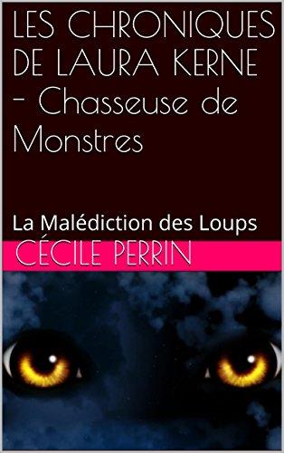 En ligne téléchargement LES CHRONIQUES DE LAURA KERNE - Chasseuse de Monstres: La Malédiction des Loups epub pdf