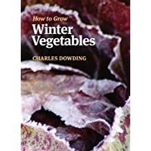 How to Grow Winter Vegetables by Charles Dowding (2011) Paperback