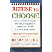 Refuse to Choose!: Use All of Your Interests, Passions, and Hobbies to Create the Life and Career of Your Dreams by Barbara Sher (2007-03-06)