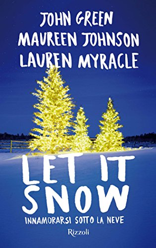 Let it snow: Innamorarsi sotto la neve di [Green, John, Johnson, Maureen, Myracle, Lauren]