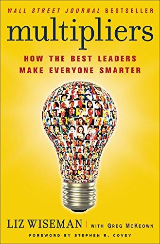 Multipliers: How the Best Leaders Make Everyone Smarter por Liz Wiseman