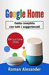 Google Home: Guida completa con tutti i suggerimenti (Smart home system Vol. 2)