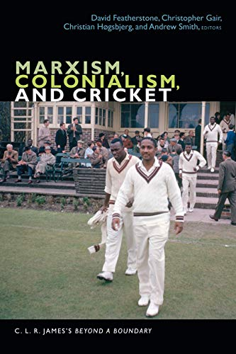 Marxism, Colonialism, and Cricket: C. L. R. James's Beyond a Boundary (The C. L. R. James Archives) (English Edition)
