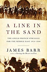 A Line in the Sand: The Anglo-French Struggle for the Middle East, 1914-1948 by James Barr (2012-01-09)