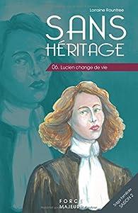 Sans Héritage, tome 6 : Lucien change de vie par Lorraine Rountree