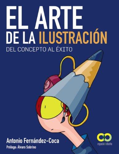 El arte de la ilustración. Del concepto al éxito (Espacio De Diseño)