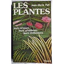 Les Plantes. Leurs amours - Leurs problèmes - Leurs civilisations.