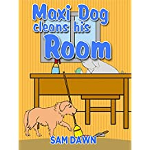 """Children's Books: """"Maxi Dog Cleans His Room"""": Children's Books with animals: (FREE VIDEO AUDIOBOOK INCLUDED) Childrens Books ages 1 -9 (Animal Stories for Children 4) (English Edition)"""