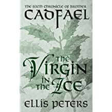 The Virgin In The Ice (Chronicles Of Brother Cadfael Book 6)