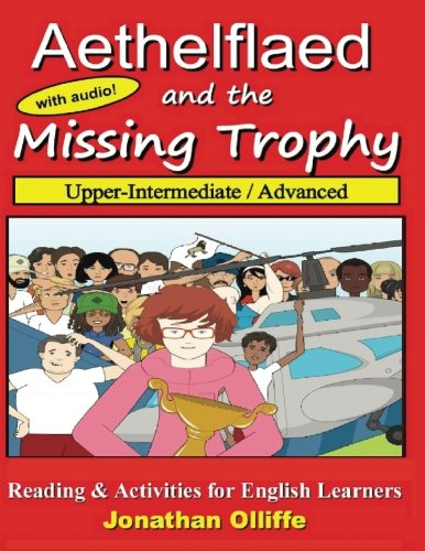 Aethelflaed and the Missing Trophy (Upper-Intermediate / Advanced): English Learner Reading and Activity Book: Volume 1 por Mr Jonathan Olliffe