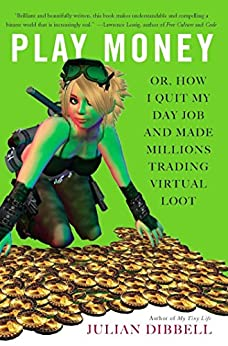 Play Money: Or, How I Quit My Day Job and Made Millions Trading Virtual Loot par [Dibbell, Julian]