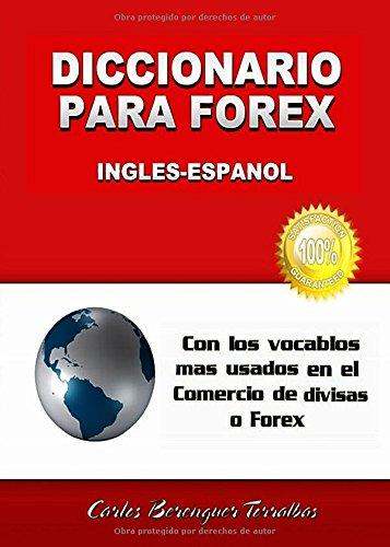 Diccionario para FOREX.     Ingles-Espanol: Vocablos mas usados en el Comercio de Divisas, Ingles-Espanol