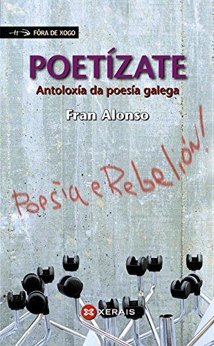 Poetízate: Antoloxía da poesía galega (Infantil E Xuvenil - Fóra De Xogo) por Fran Alonso