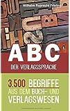 ABC der Verlagssprache: 3.500 Begriffe aus dem Buch- und Verlagswesen (Frielings Bücher für Autoren)