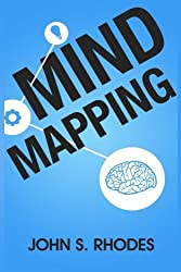Mind Mapping: How to Create Mind Maps Step-By-Step (Mind Map Templates, Speed Mind Maps, and Advanced Mind Mapping) by John S. Rhodes (2013-06-13)