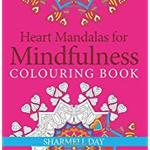 Heart Mandalas for Mindfulness: Colouring Book by Sharmell Day (2015-10-03)