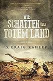 Wie Schatten über totem Land: Roman - S. Craig Zahler
