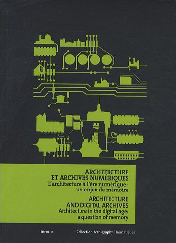 Architecture et archives numériques. L'architecture à l'ère numérique : un enjeu de mémoire par Collectif